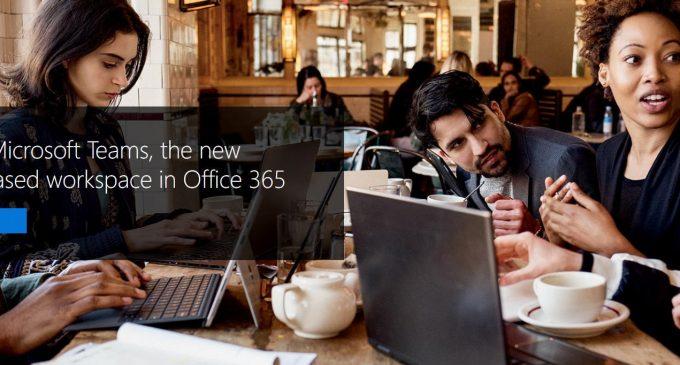 Microsoft ra mắt dịch vụ Microsoft Teams tạo không gian làm việc nhóm mới trong Office 365