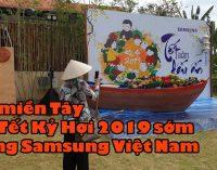 VIDEO: Về miền Tây ăn Tết Kỷ Hợi 2019 sớm cùng Samsung Việt Nam
