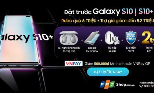 FPT Shop tặng bộ quà 6 triệu đồng cho khách đặt trước Galaxy S10 và S10+