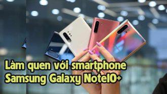 VIDEO: Làm quen với smartphone Samsung Galaxy Note10+
