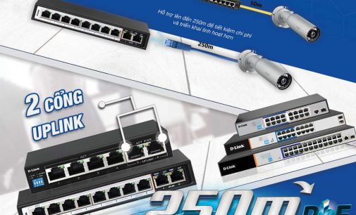 D-Link ra mắt nhóm thiết bị chuyển mạch 250m PoE Switch cấp nguồn qua PoE lên đến 250m