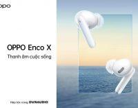 OPPO ra mắt tai nghe không dây cao cấp Enco X hợp tác cùng Dynaudio